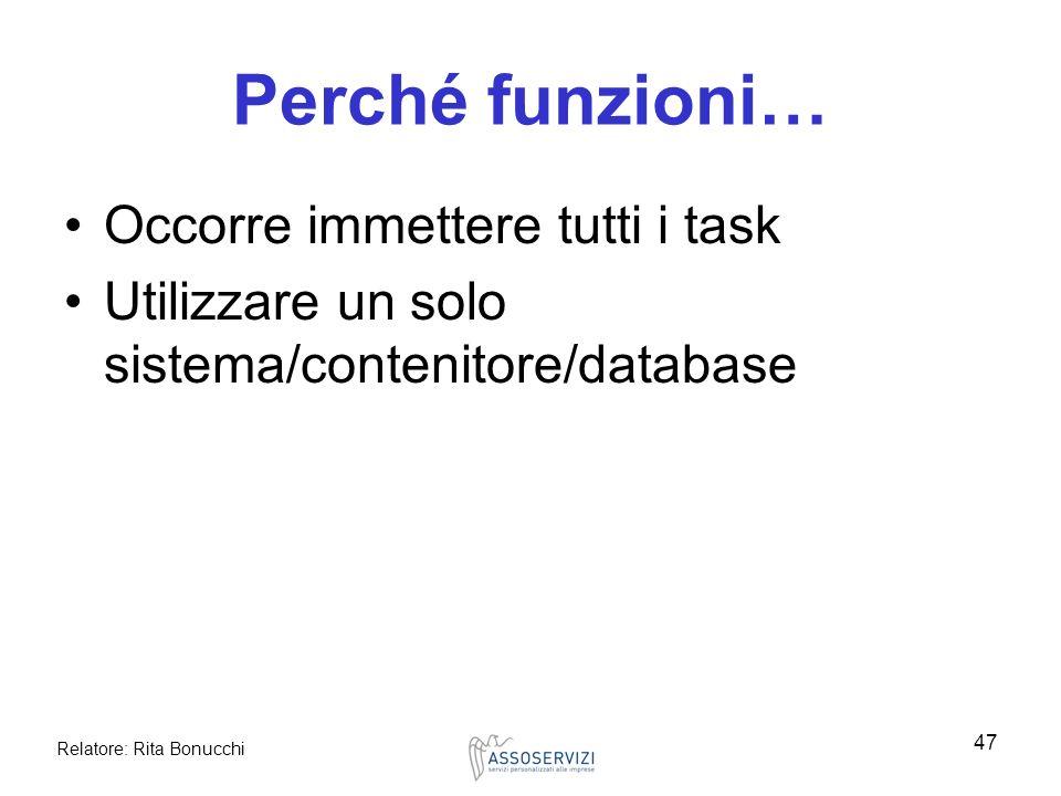 Relatore: Rita Bonucchi 47 Perché funzioni… Occorre immettere tutti i task Utilizzare un solo sistema/contenitore/database