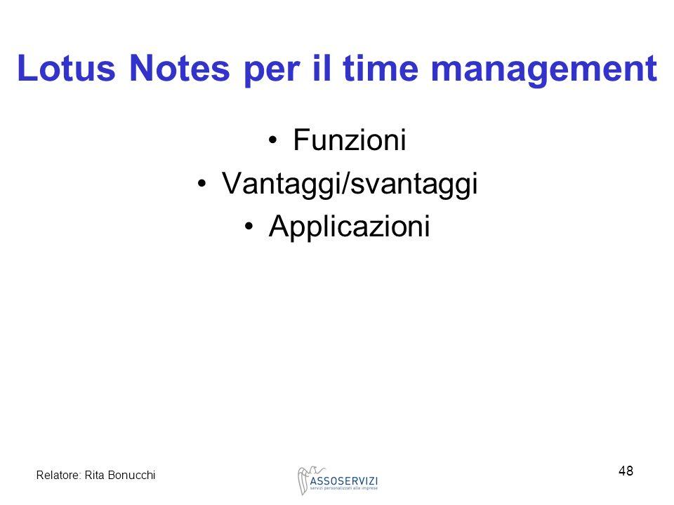 Relatore: Rita Bonucchi 48 Lotus Notes per il time management Funzioni Vantaggi/svantaggi Applicazioni