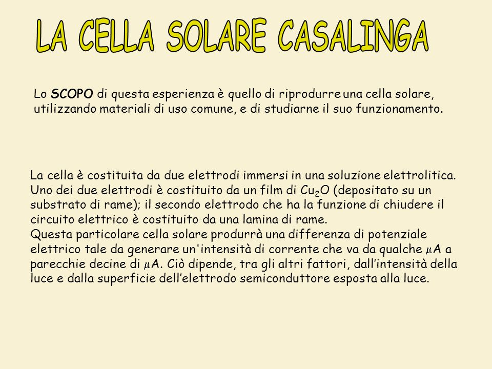 Lo SCOPO di questa esperienza è quello di riprodurre una cella solare, utilizzando materiali di uso comune, e di studiarne il suo funzionamento.