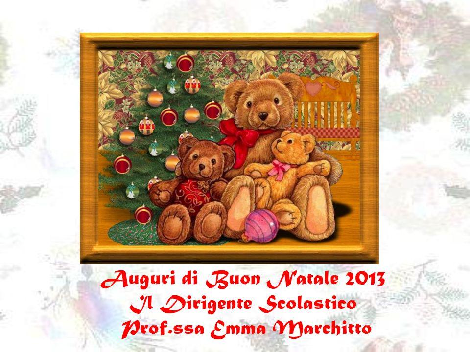 Auguri di Buon Natale 2013 Il Dirigente Scolastico Prof.ssa Emma Marchitto