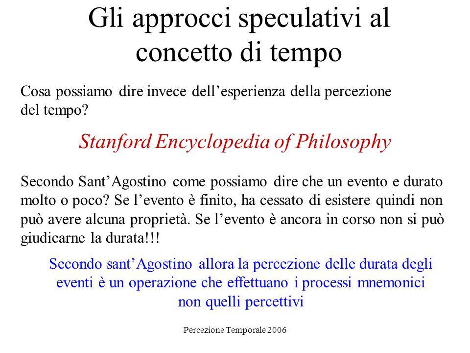 Percezione Temporale 2006 Gli approcci speculativi al concetto di tempo Cosa possiamo dire invece dellesperienza della percezione del tempo.
