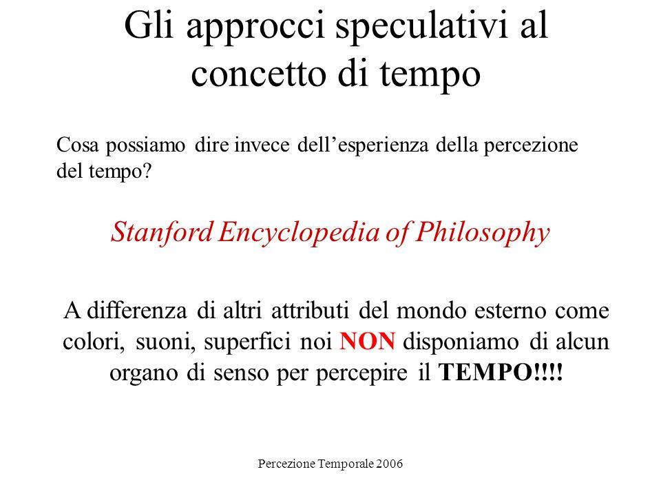 Percezione Temporale 2006 Gli approcci speculativi al concetto di tempo Cosa possiamo dire invece dellesperienza della percezione del tempo? Stanford