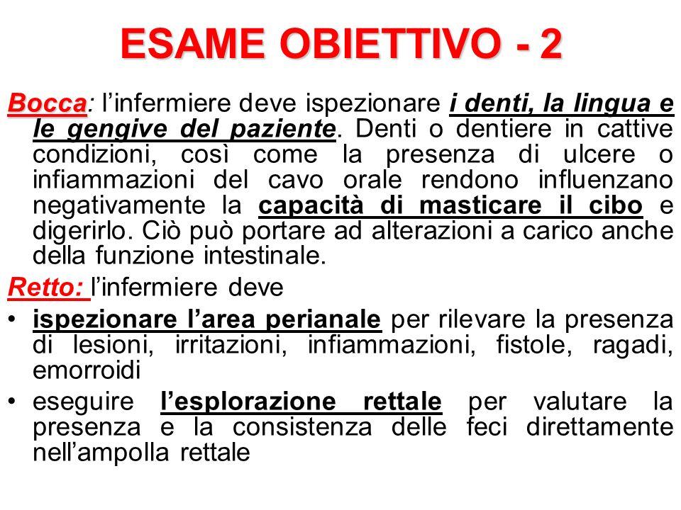 ESAME OBIETTIVO - 2 Bocca Bocca: linfermiere deve ispezionare i denti, la lingua e le gengive del paziente. Denti o dentiere in cattive condizioni, co