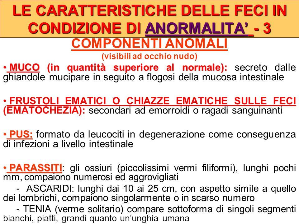 COMPONENTI ANOMALI (visibili ad occhio nudo) MUCO (in quantità superiore al normale): MUCO (in quantità superiore al normale): secreto dalle ghiandole