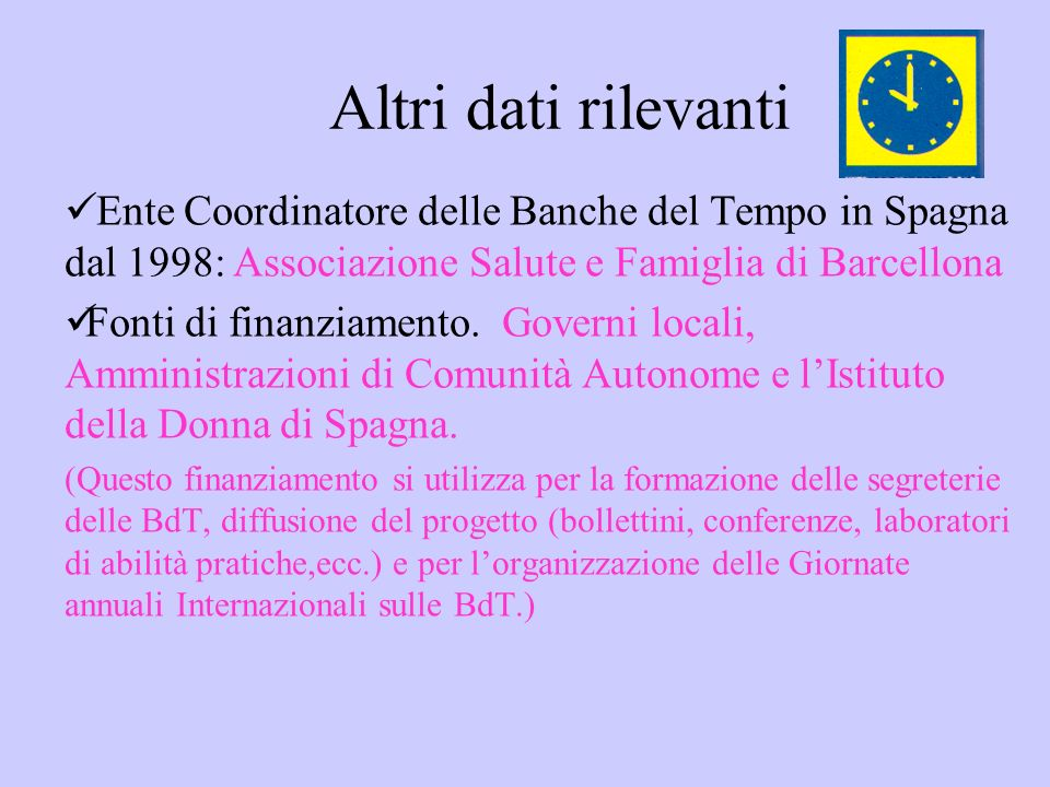 Altri dati rilevanti Ente Coordinatore delle Banche del Tempo in Spagna dal 1998: Associazione Salute e Famiglia di Barcellona Fonti di finanziamento.