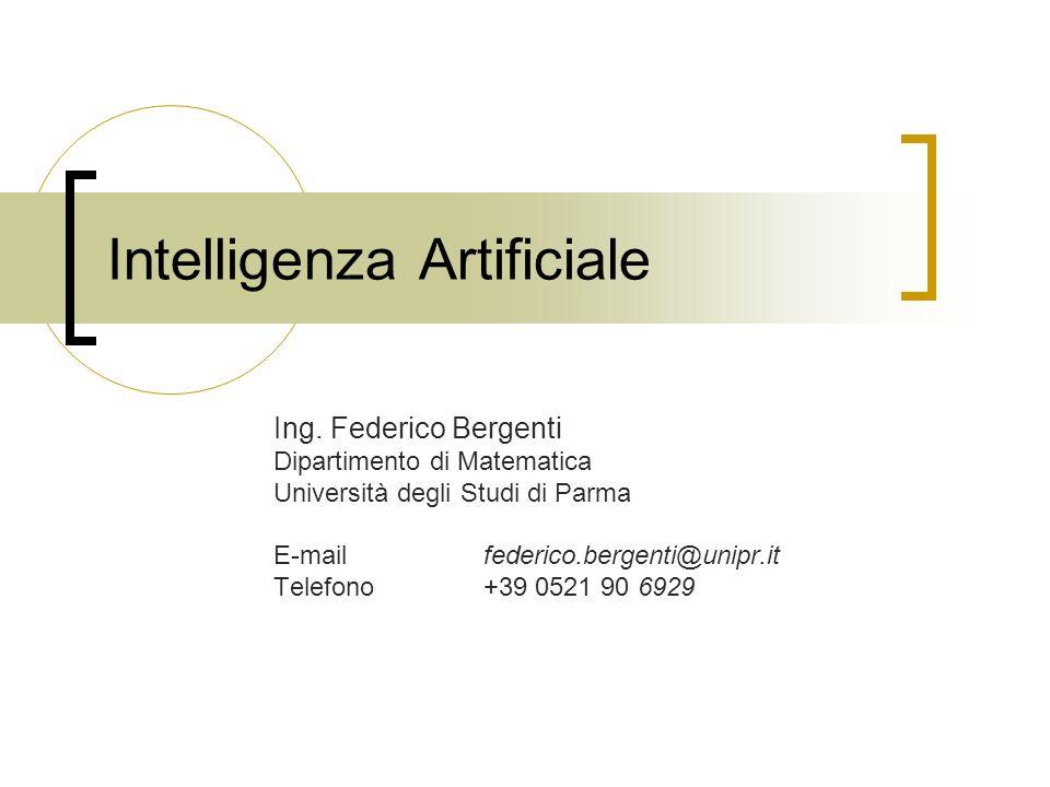 Intelligenza Artificiale Ing. Federico Bergenti Dipartimento di Matematica Università degli Studi di Parma E-mailfederico.bergenti@unipr.it Telefono+3