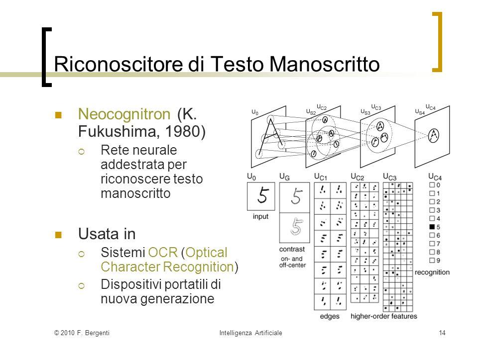 © 2010 F. BergentiIntelligenza Artificiale14 Riconoscitore di Testo Manoscritto Neocognitron (K. Fukushima, 1980) Rete neurale addestrata per riconosc