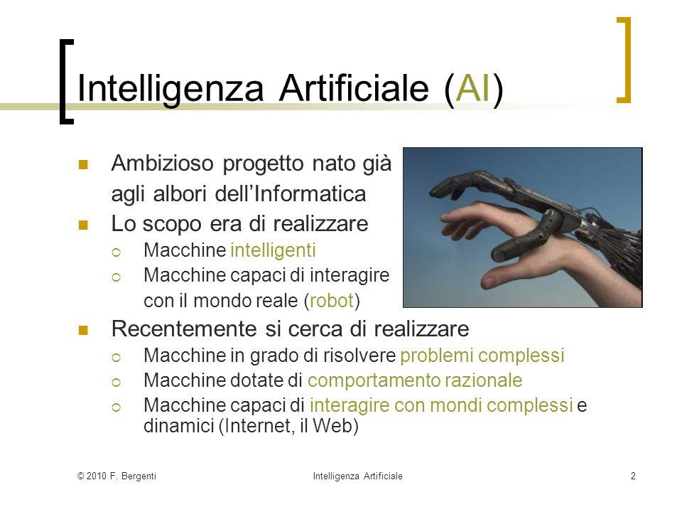 © 2010 F. BergentiIntelligenza Artificiale2 Intelligenza Artificiale (AI) Ambizioso progetto nato già agli albori dellInformatica Lo scopo era di real