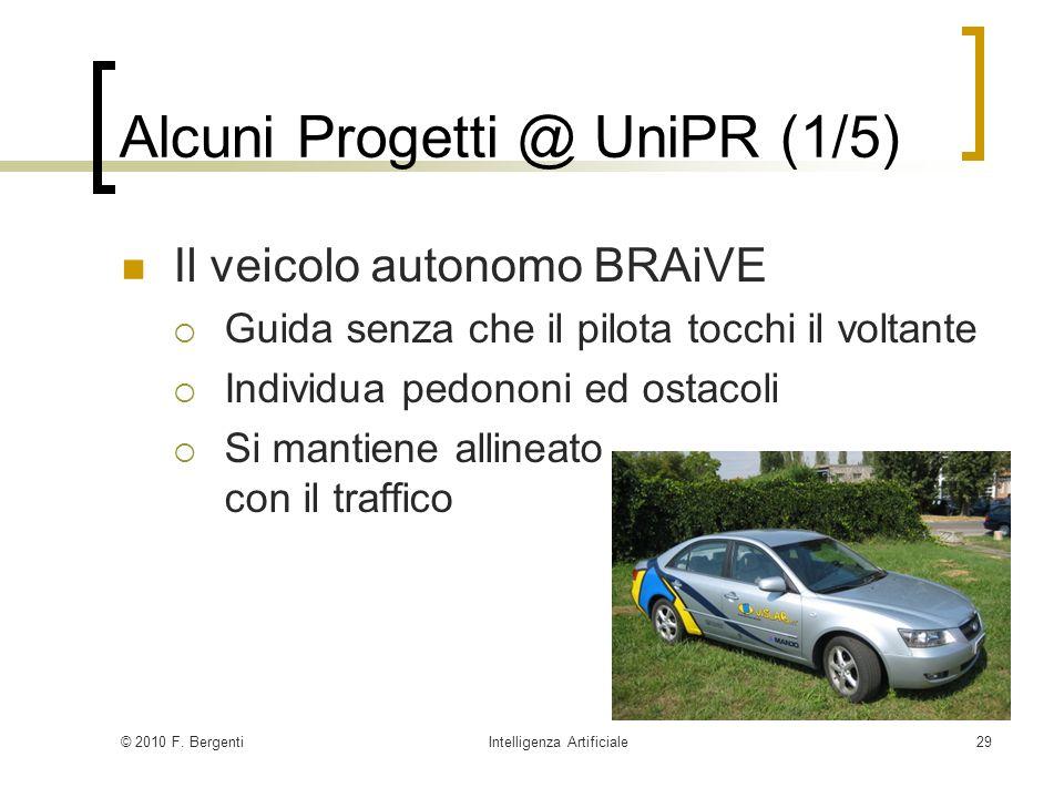 © 2010 F. BergentiIntelligenza Artificiale29 Alcuni Progetti @ UniPR (1/5) Il veicolo autonomo BRAiVE Guida senza che il pilota tocchi il voltante Ind