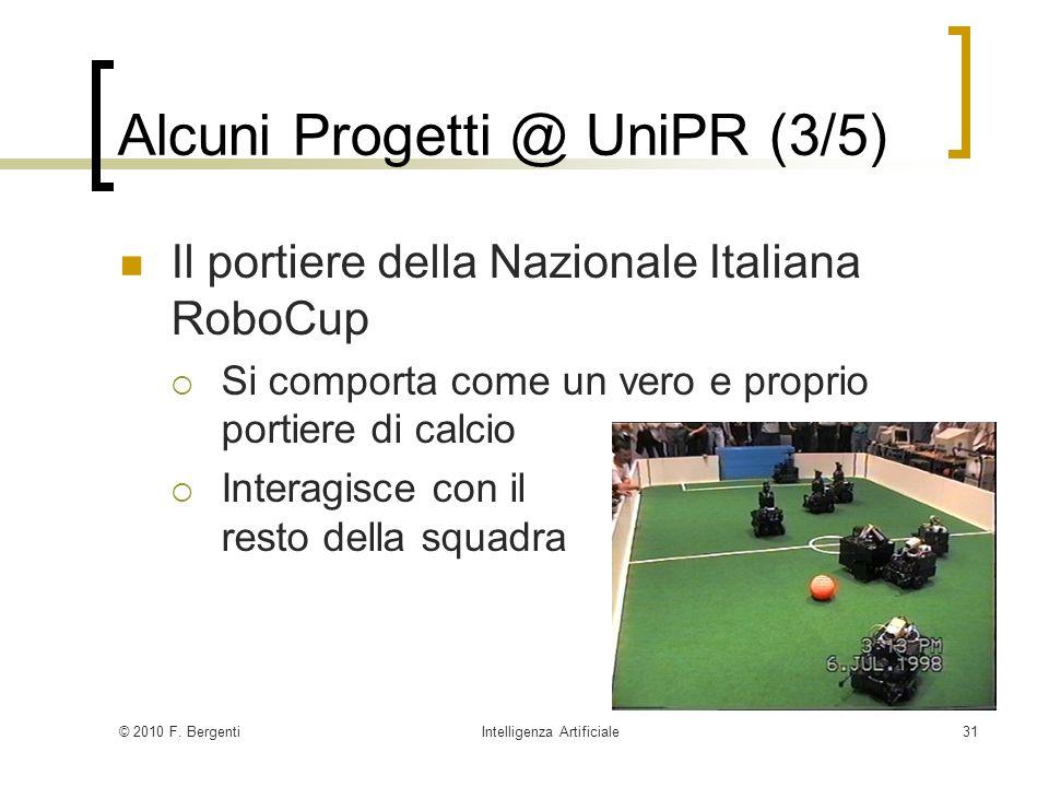 © 2010 F. BergentiIntelligenza Artificiale31 Alcuni Progetti @ UniPR (3/5) Il portiere della Nazionale Italiana RoboCup Si comporta come un vero e pro