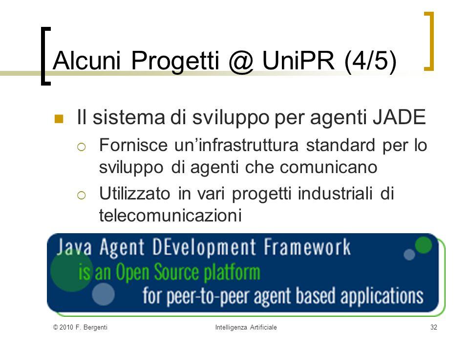 © 2010 F. BergentiIntelligenza Artificiale32 Alcuni Progetti @ UniPR (4/5) Il sistema di sviluppo per agenti JADE Fornisce uninfrastruttura standard p