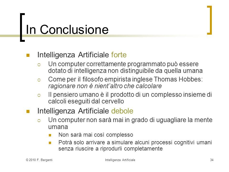 © 2010 F. BergentiIntelligenza Artificiale34 In Conclusione Intelligenza Artificiale forte Un computer correttamente programmato può essere dotato di