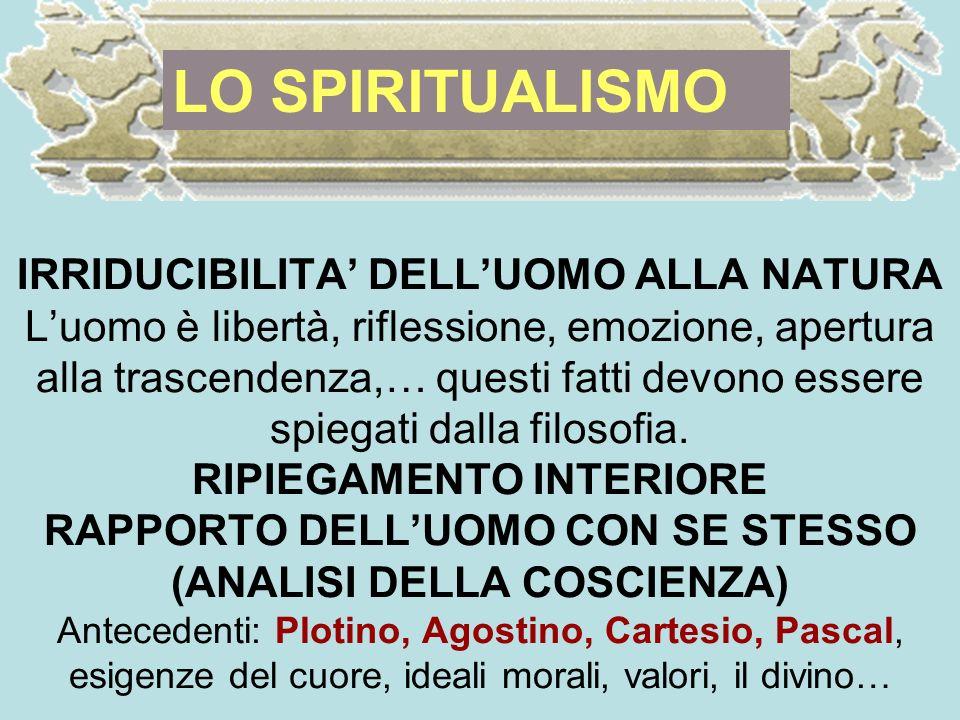 IRRIDUCIBILITA DELLUOMO ALLA NATURA Luomo è libertà, riflessione, emozione, apertura alla trascendenza,… questi fatti devono essere spiegati dalla filosofia.