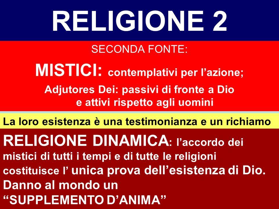 RELIGIONE 1 PRIMA FONTE: FABULATION: Attenua la funzione dissolvitrice dellintelletto Immortalità dellanima Esistenza di un Dio benevolo, giusto, prov