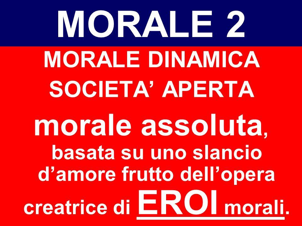 MORALE 1 MORALE STATICA SOCIETA CHIUSA obbligo e abitudine origine: pressione sociale lindividuo si adegua alle norme che trova e segue la via battuta