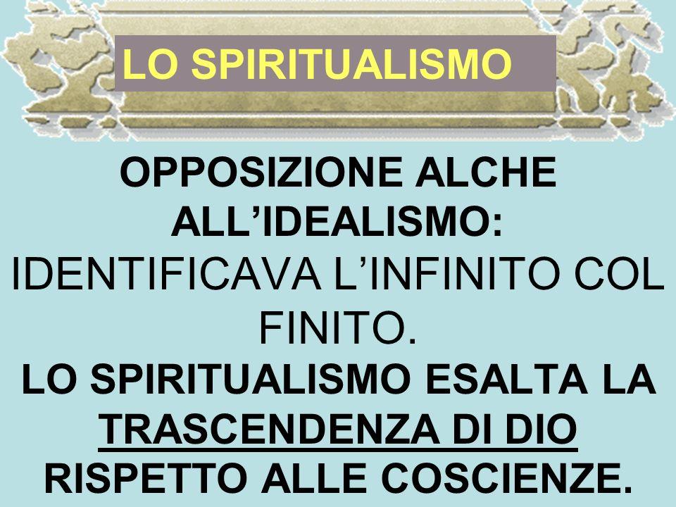 OPPOSIZIONE ALCHE ALLIDEALISMO: IDENTIFICAVA LINFINITO COL FINITO.