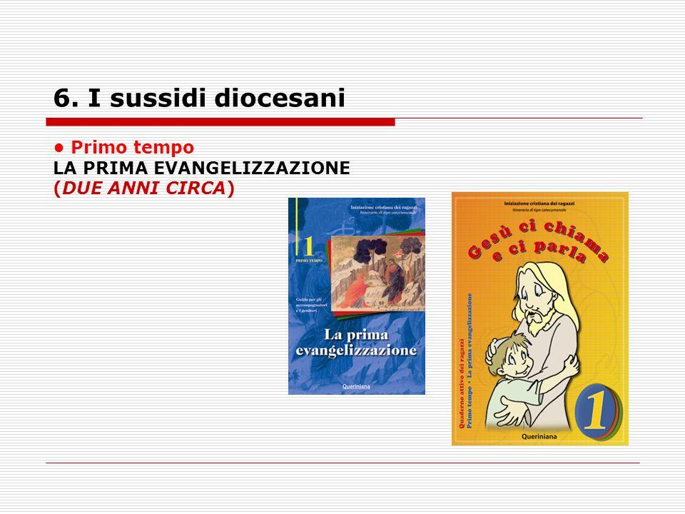 6. I sussidi diocesani Primo tempo LA PRIMA EVANGELIZZAZIONE (DUE ANNI CIRCA)