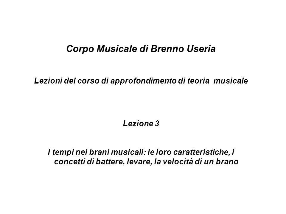 Corpo Musicale di Brenno Useria Lezioni del corso di approfondimento di teoria musicale Lezione 3 I tempi nei brani musicali: le loro caratteristiche,