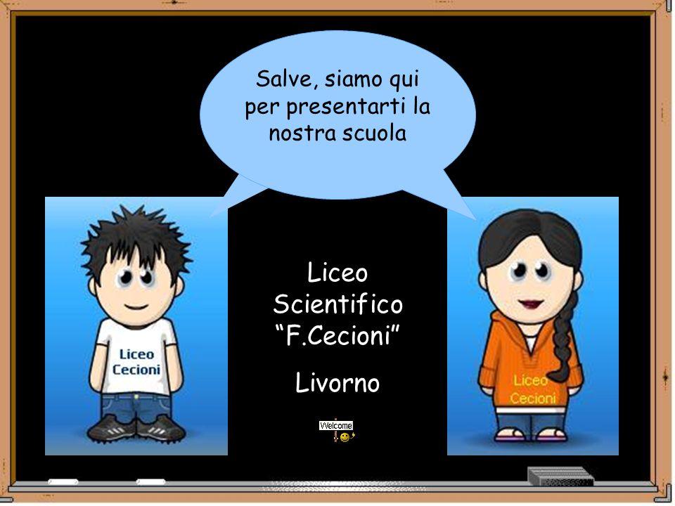 Salve, siamo qui per presentarti la nostra scuola Liceo Scientifico F.Cecioni Livorno