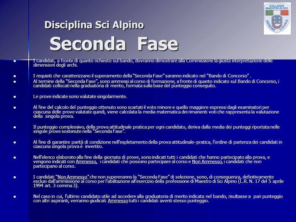 Disciplina Sci Alpino Seconda Fase I candidati, a fronte di quanto richiesto sul bando, dovranno dimostrare alla Commissione la giusta interpretazione