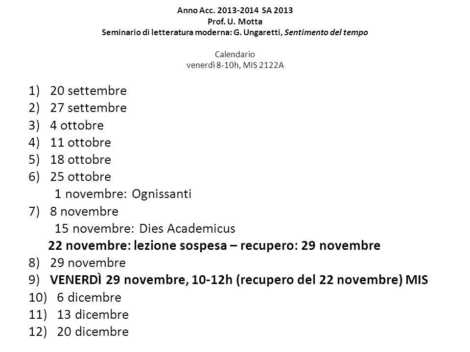 Anno Acc. 2013-2014 SA 2013 Prof. U. Motta Seminario di letteratura moderna: G. Ungaretti, Sentimento del tempo Calendario venerdì 8-10h, MIS 2122A 1)