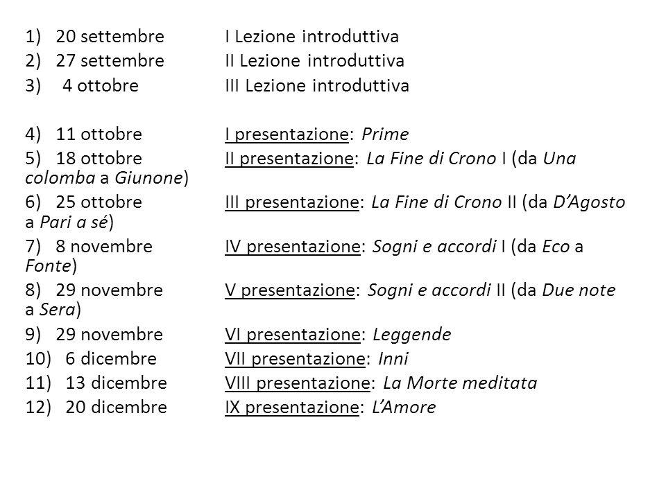 1) 20 settembreI Lezione introduttiva 2) 27 settembre II Lezione introduttiva 3)4 ottobre III Lezione introduttiva 4) 11 ottobreI presentazione: Prime