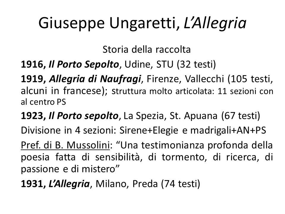 Giuseppe Ungaretti, LAllegria Storia della raccolta 1916, Il Porto Sepolto, Udine, STU (32 testi) 1919, Allegria di Naufragi, Firenze, Vallecchi (105