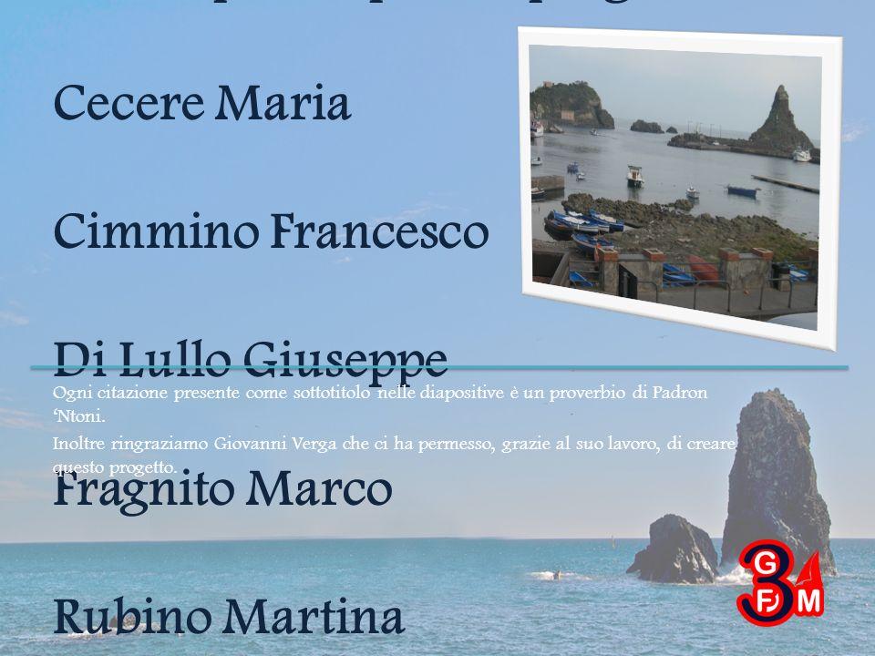 Hanno partecipato al progetto: Cecere Maria Cimmino Francesco Di Lullo Giuseppe Fragnito Marco Rubino Martina Ogni citazione presente come sottotitolo nelle diapositive è un proverbio di Padron Ntoni.
