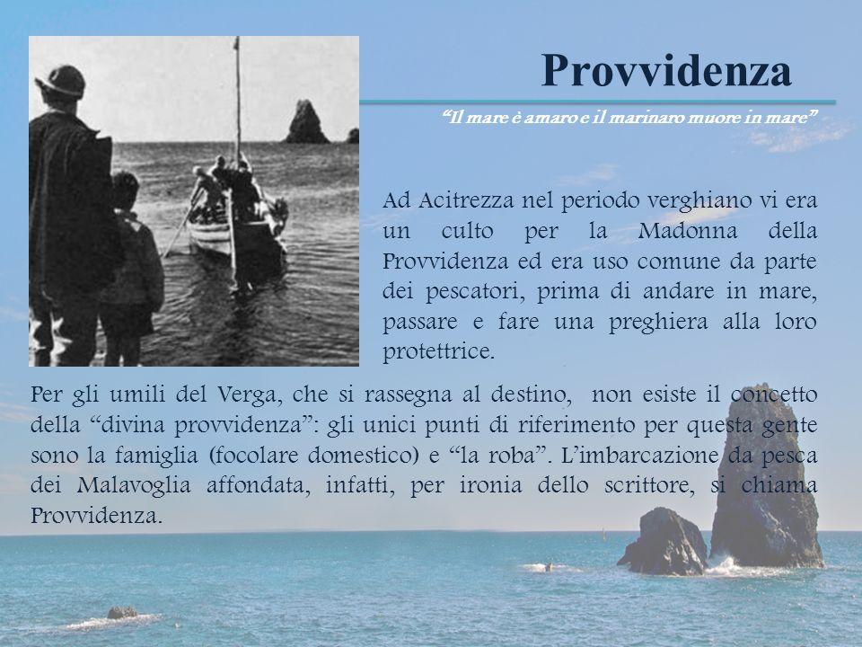 Provvidenza Ad Acitrezza nel periodo verghiano vi era un culto per la Madonna della Provvidenza ed era uso comune da parte dei pescatori, prima di and