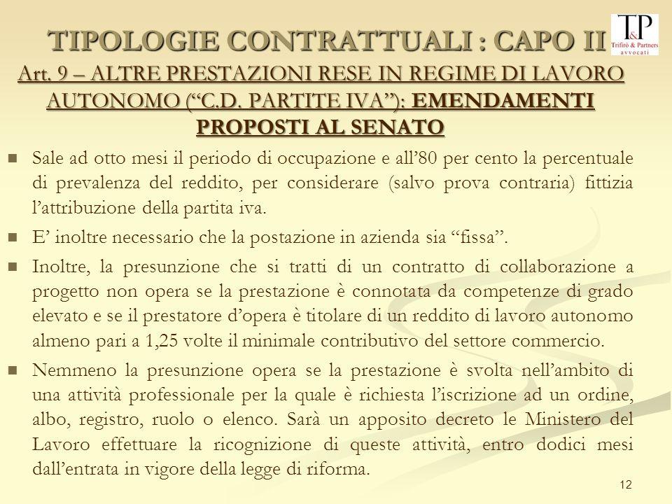 12 Art. 9 – ALTRE PRESTAZIONI RESE IN REGIME DI LAVORO AUTONOMO (C.D. PARTITE IVA): EMENDAMENTI PROPOSTI AL SENATO Sale ad otto mesi il periodo di occ