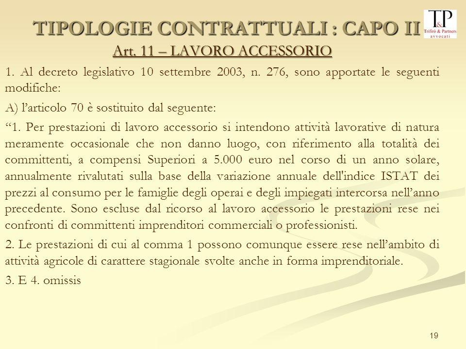 19 Art. 11 – LAVORO ACCESSORIO 1. Al decreto legislativo 10 settembre 2003, n. 276, sono apportate le seguenti modifiche: A) larticolo 70 è sostituito
