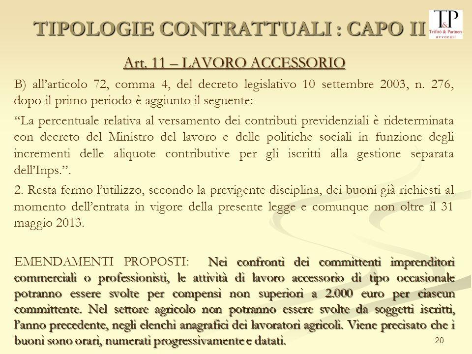 20 Art. 11 – LAVORO ACCESSORIO B) allarticolo 72, comma 4, del decreto legislativo 10 settembre 2003, n. 276, dopo il primo periodo è aggiunto il segu