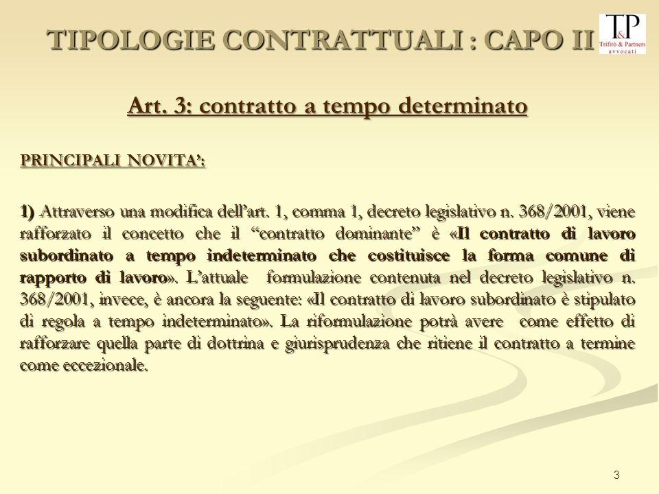 3 Art. 3: contratto a tempo determinato PRINCIPALI NOVITA: 1) Attraverso una modifica dellart. 1, comma 1, decreto legislativo n. 368/2001, viene raff