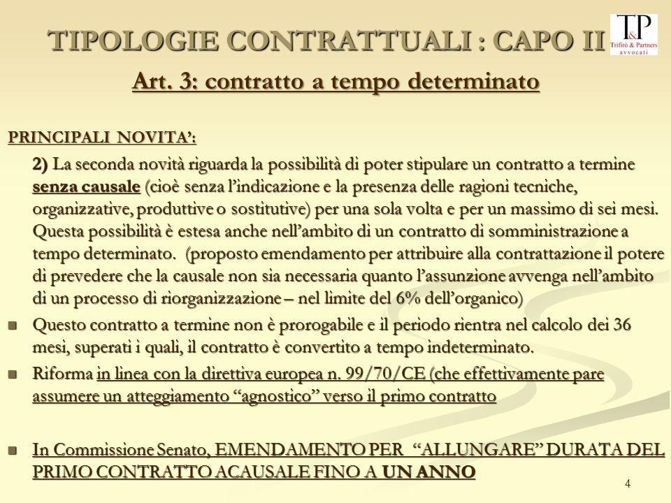 4 Art. 3: contratto a tempo determinato PRINCIPALI NOVITA: 2) La seconda novità riguarda la possibilità di poter stipulare un contratto a termine senz