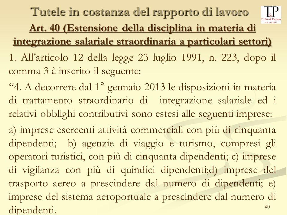 40 Art. 40 (Estensione della disciplina in materia di integrazione salariale straordinaria a particolari settori) 1. Allarticolo 12 della legge 23 lug