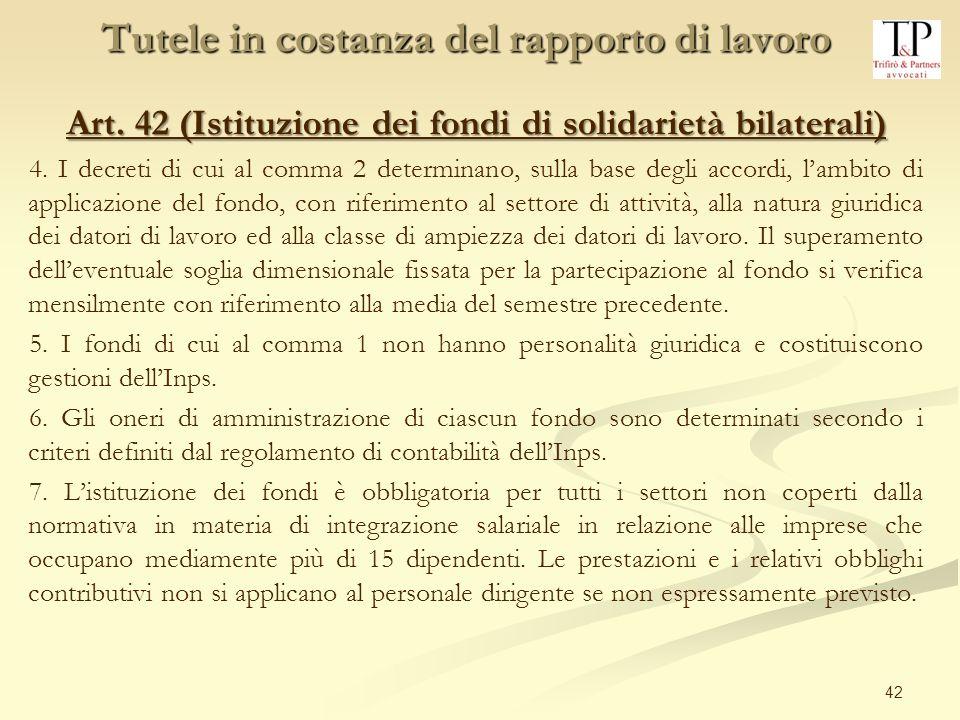 42 Art. 42 (Istituzione dei fondi di solidarietà bilaterali) 4. I decreti di cui al comma 2 determinano, sulla base degli accordi, lambito di applicaz