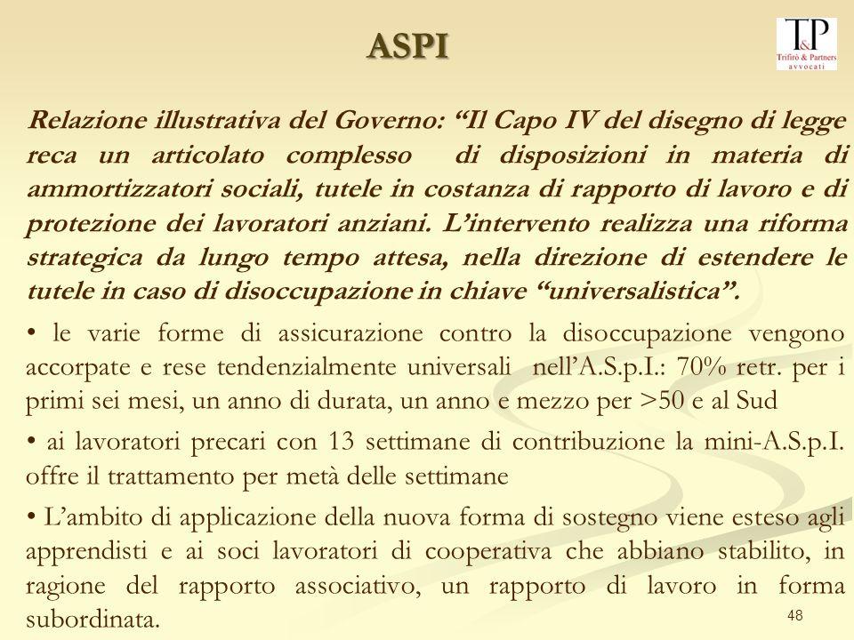 48 Relazione illustrativa del Governo: Il Capo IV del disegno di legge reca un articolato complesso di disposizioni in materia di ammortizzatori socia