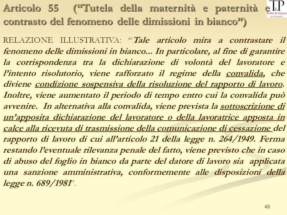 49 Articolo 55 (Tutela della maternità e paternità e contrasto del fenomeno delle dimissioni in bianco) RELAZIONE ILLUSTRATIVA: Tale articolo mira a c