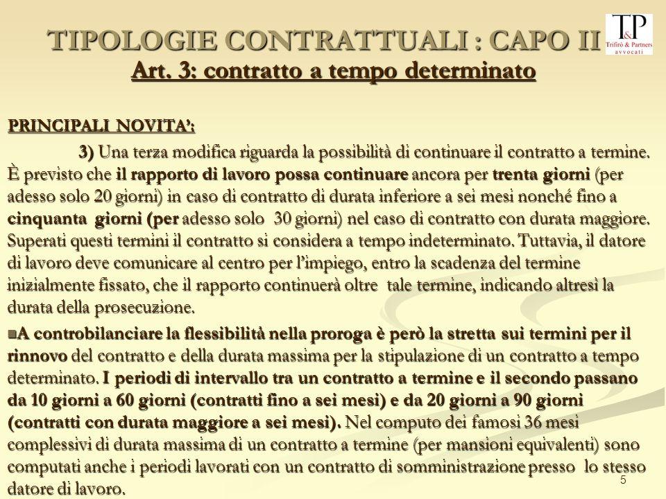 5 Art. 3: contratto a tempo determinato PRINCIPALI NOVITA: 3) Una terza modifica riguarda la possibilità di continuare il contratto a termine. È previ