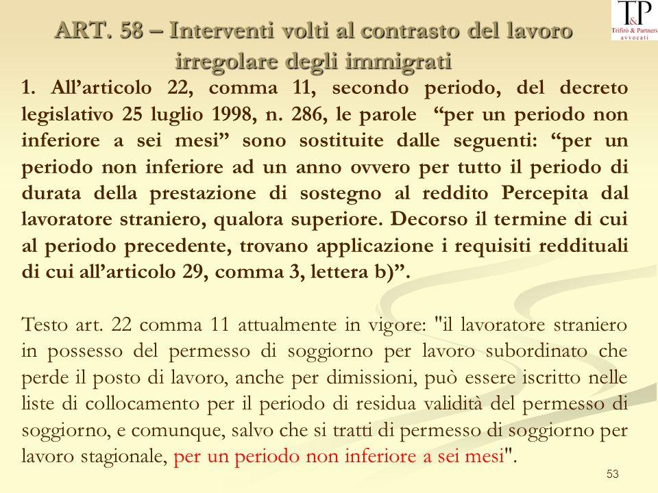 53 ART. 58 – Interventi volti al contrasto del lavoro irregolare degli immigrati 1. Allarticolo 22, comma 11, secondo periodo, del decreto legislativo
