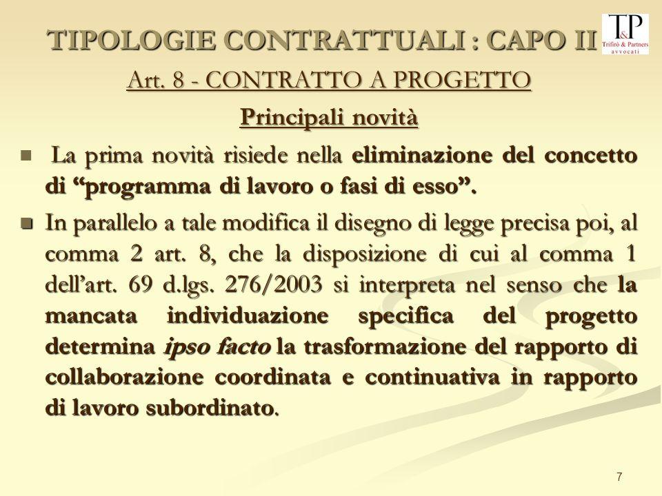 7 Art. 8 - CONTRATTO A PROGETTO Principali novità La prima novità risiede nella eliminazione del concetto di programma di lavoro o fasi di esso. La pr