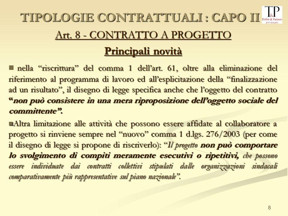 8 Art. 8 - CONTRATTO A PROGETTO Principali novità nella riscrittura del comma 1 dellart. 61, oltre alla eliminazione del riferimento al programma di l
