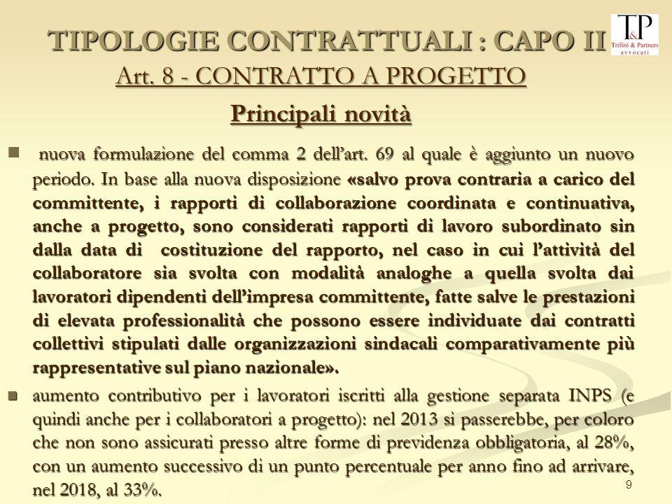 9 Art. 8 - CONTRATTO A PROGETTO Principali novità nuova formulazione del comma 2 dellart. 69 al quale è aggiunto un nuovo periodo. In base alla nuova