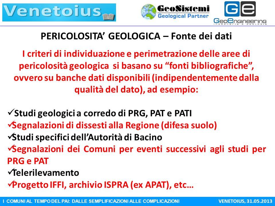 I COMUNI AL TEMPO DEL PAI: DALLE SEMPLIFICAZIONI ALLE COMPLICAZIONI VENETOIUS, 31.05.2013 PERICOLOSITA GEOLOGICA – Fonte dei dati I criteri di individ