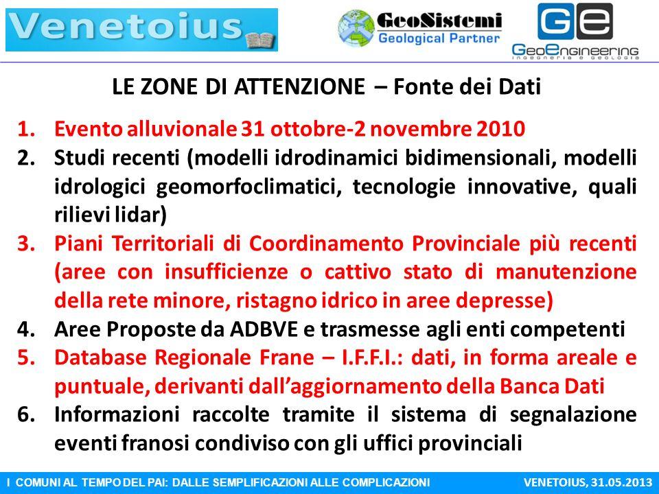 I COMUNI AL TEMPO DEL PAI: DALLE SEMPLIFICAZIONI ALLE COMPLICAZIONI VENETOIUS, 31.05.2013 LE ZONE DI ATTENZIONE – Fonte dei Dati 1.Evento alluvionale