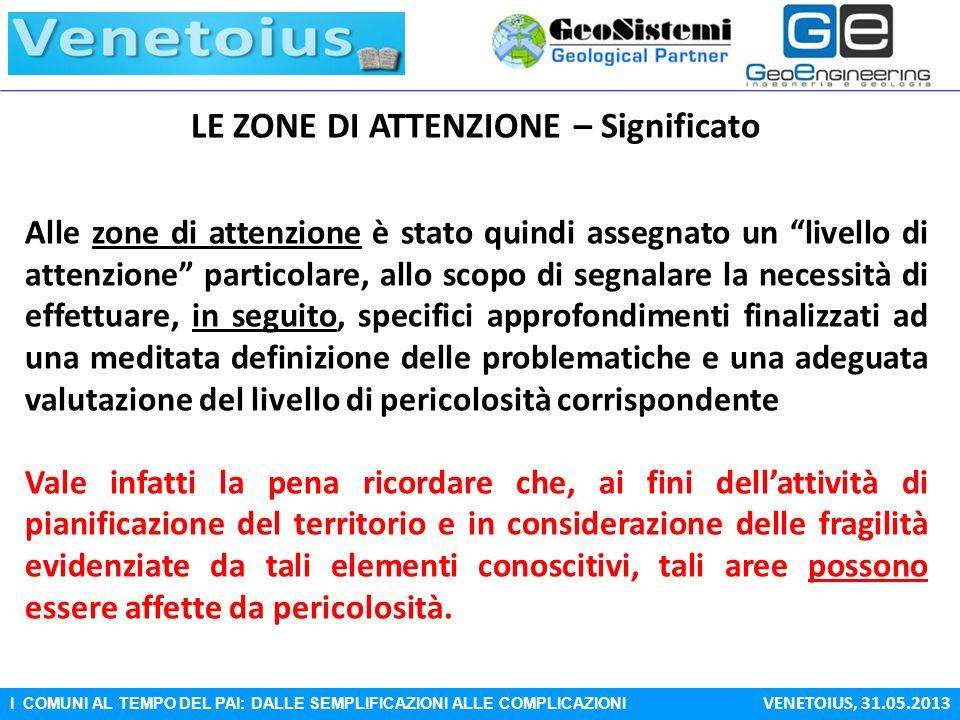I COMUNI AL TEMPO DEL PAI: DALLE SEMPLIFICAZIONI ALLE COMPLICAZIONI VENETOIUS, 31.05.2013 LE ZONE DI ATTENZIONE – Significato Alle zone di attenzione