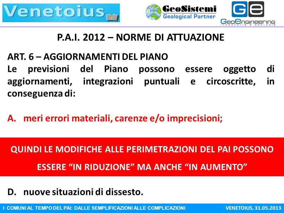 I COMUNI AL TEMPO DEL PAI: DALLE SEMPLIFICAZIONI ALLE COMPLICAZIONI VENETOIUS, 31.05.2013 P.A.I. 2012 – NORME DI ATTUAZIONE ART. 6 – AGGIORNAMENTI DEL