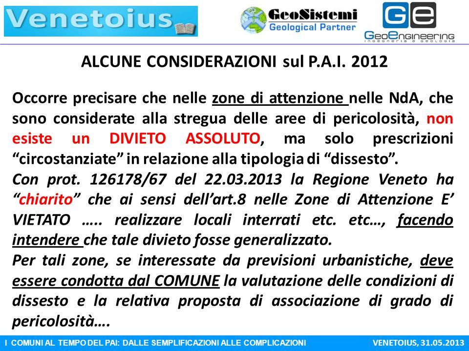 I COMUNI AL TEMPO DEL PAI: DALLE SEMPLIFICAZIONI ALLE COMPLICAZIONI VENETOIUS, 31.05.2013 ALCUNE CONSIDERAZIONI sul P.A.I. 2012 Occorre precisare che