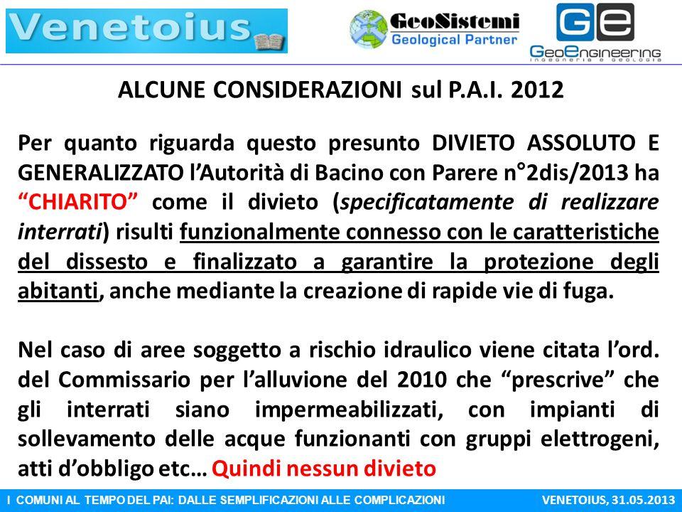 I COMUNI AL TEMPO DEL PAI: DALLE SEMPLIFICAZIONI ALLE COMPLICAZIONI VENETOIUS, 31.05.2013 ALCUNE CONSIDERAZIONI sul P.A.I. 2012 Per quanto riguarda qu