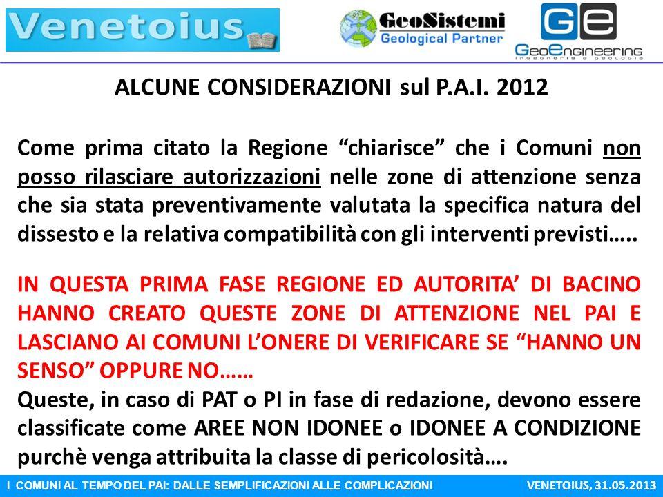 I COMUNI AL TEMPO DEL PAI: DALLE SEMPLIFICAZIONI ALLE COMPLICAZIONI VENETOIUS, 31.05.2013 ALCUNE CONSIDERAZIONI sul P.A.I. 2012 Come prima citato la R